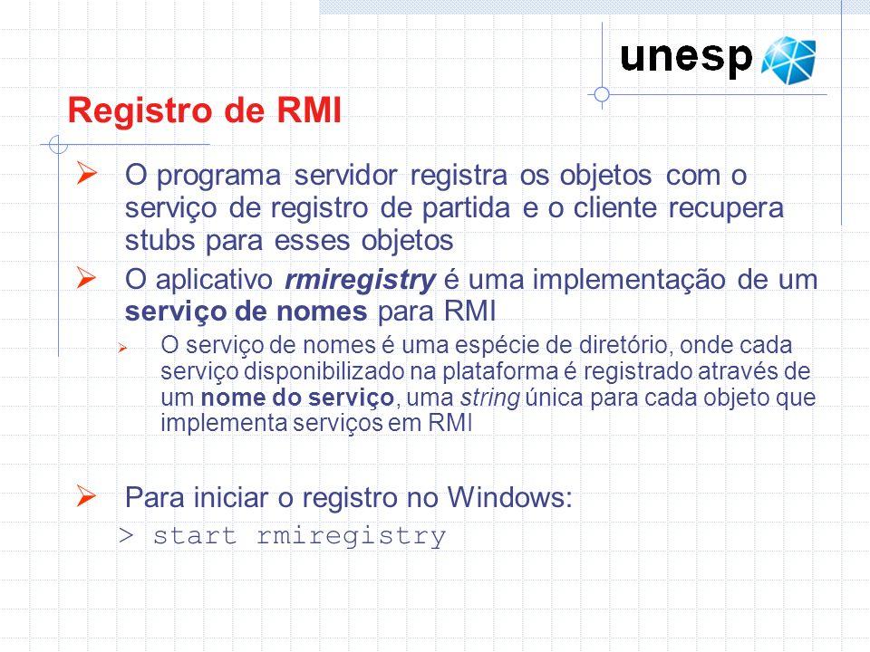 Registro de RMI O programa servidor registra os objetos com o serviço de registro de partida e o cliente recupera stubs para esses objetos.