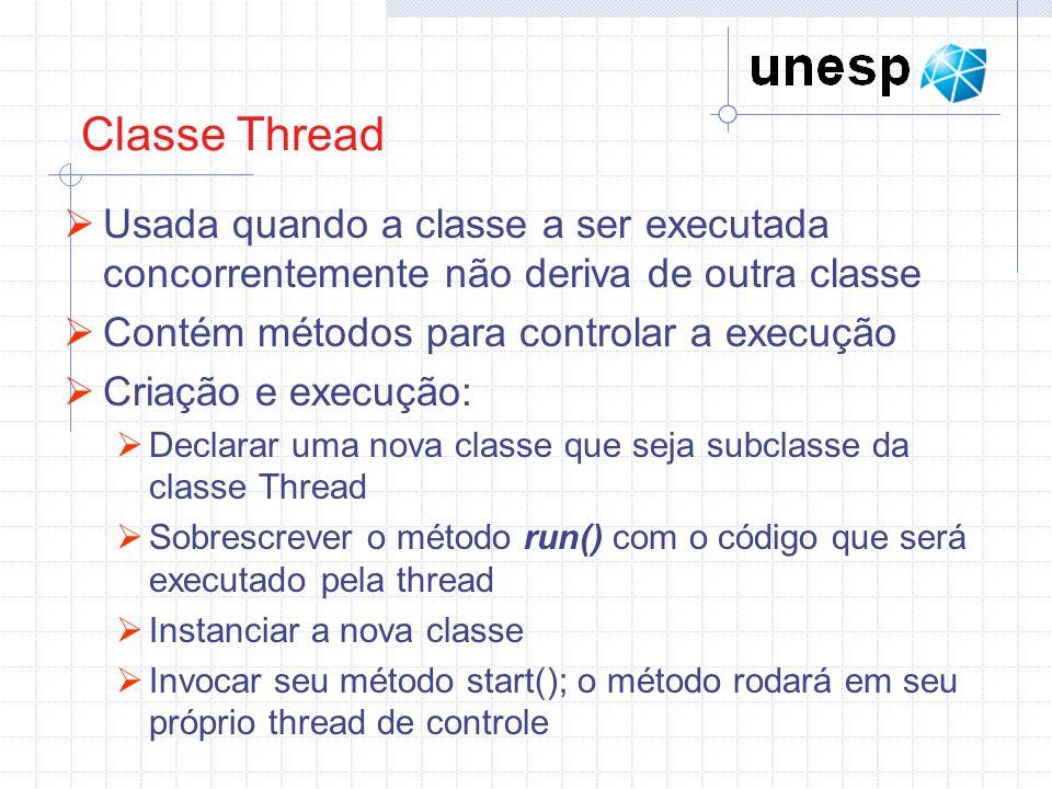 Classe Thread Usada quando a classe a ser executada concorrentemente não deriva de outra classe. Contém métodos para controlar a execução.