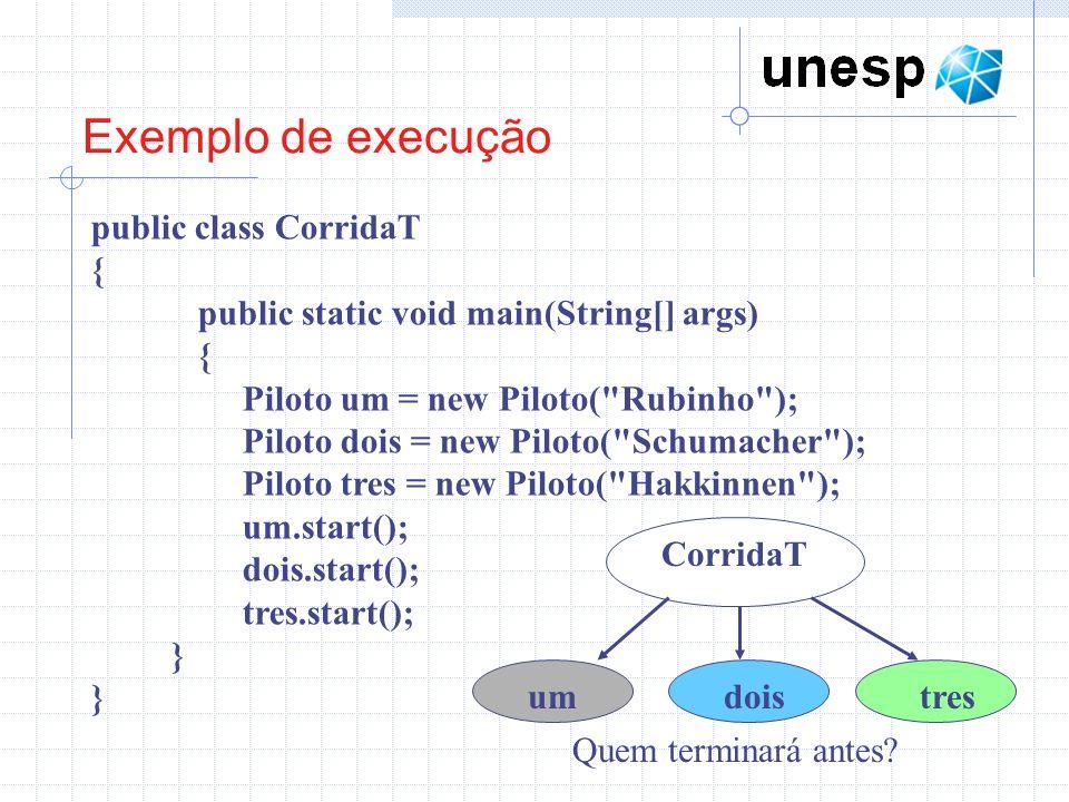 Exemplo de execução public class CorridaT {