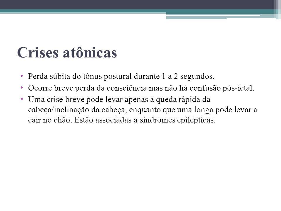 Crises atônicas Perda súbita do tônus postural durante 1 a 2 segundos.