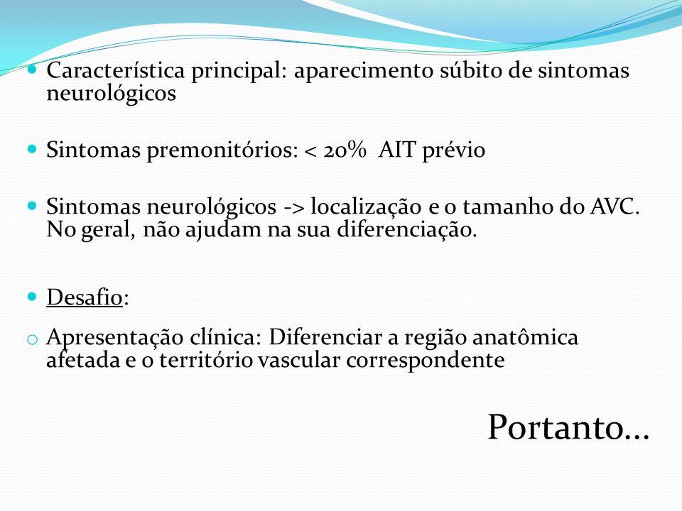Característica principal: aparecimento súbito de sintomas neurológicos