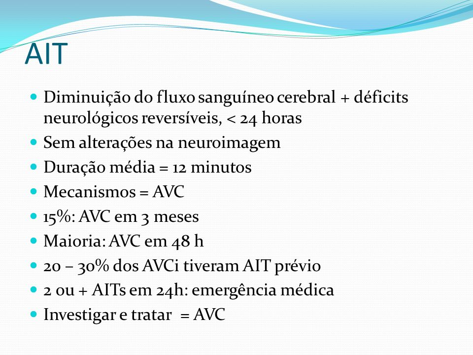 AITDiminuição do fluxo sanguíneo cerebral + déficits neurológicos reversíveis, < 24 horas. Sem alterações na neuroimagem.