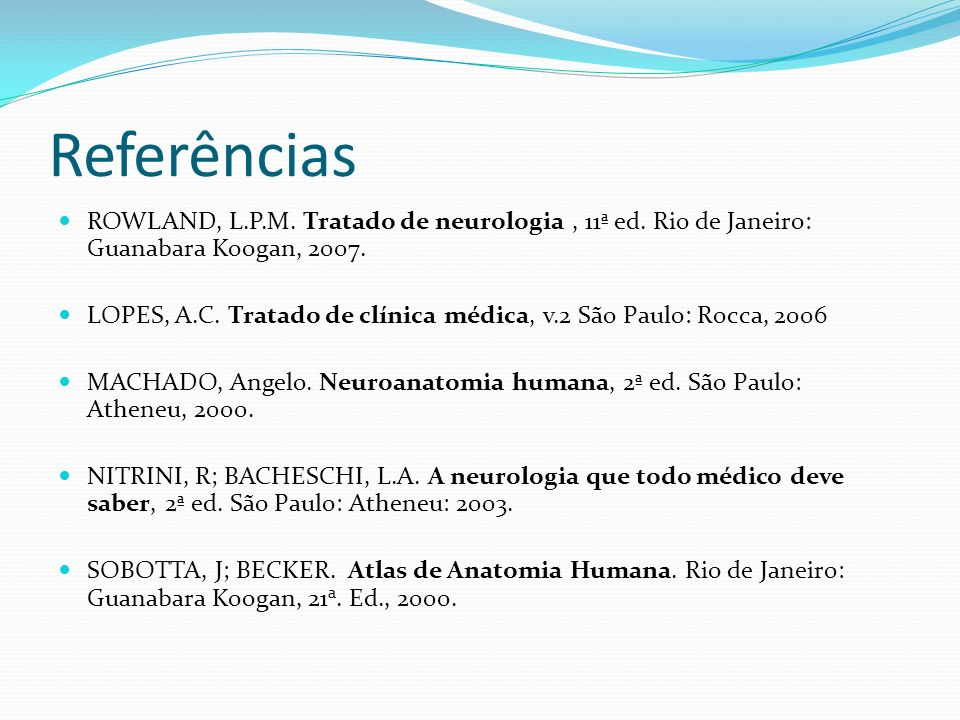 ReferênciasROWLAND, L.P.M. Tratado de neurologia , 11ª ed. Rio de Janeiro: Guanabara Koogan, 2007.