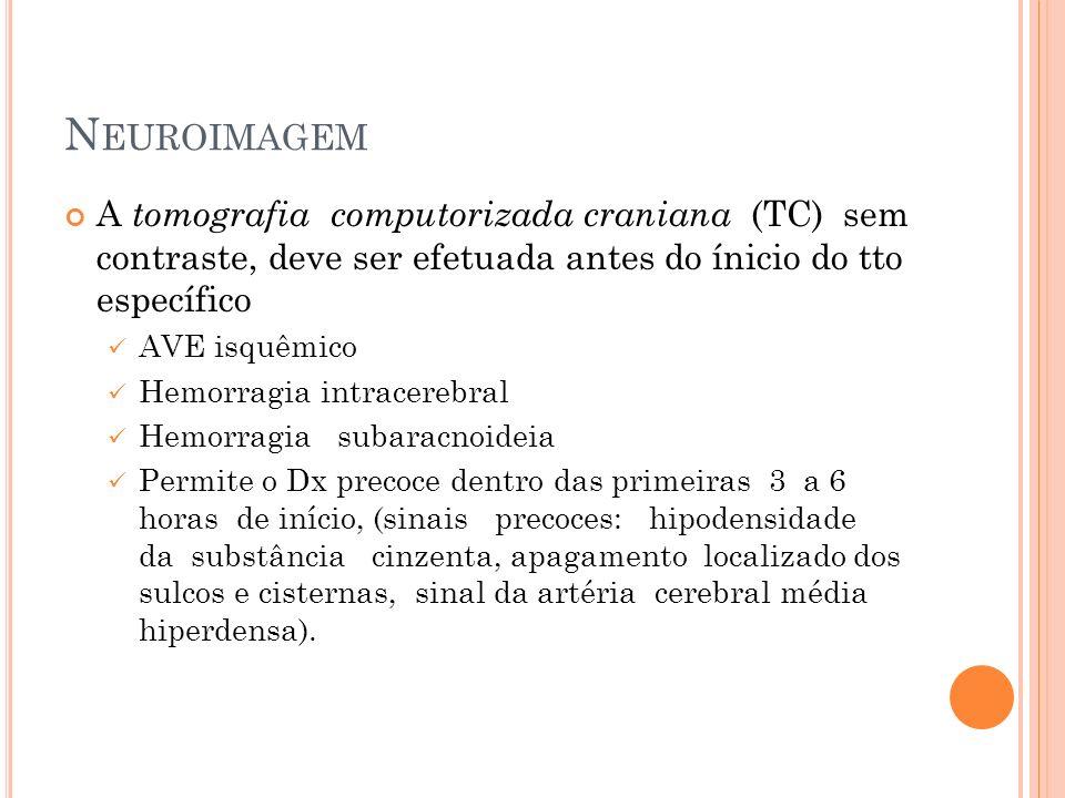 Neuroimagem A tomografia computorizada craniana (TC) sem contraste, deve ser efetuada antes do ínicio do tto específico.