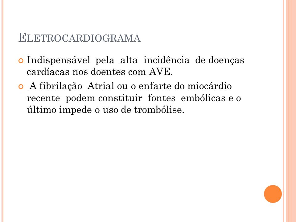 EletrocardiogramaIndispensável pela alta incidência de doenças cardíacas nos doentes com AVE.