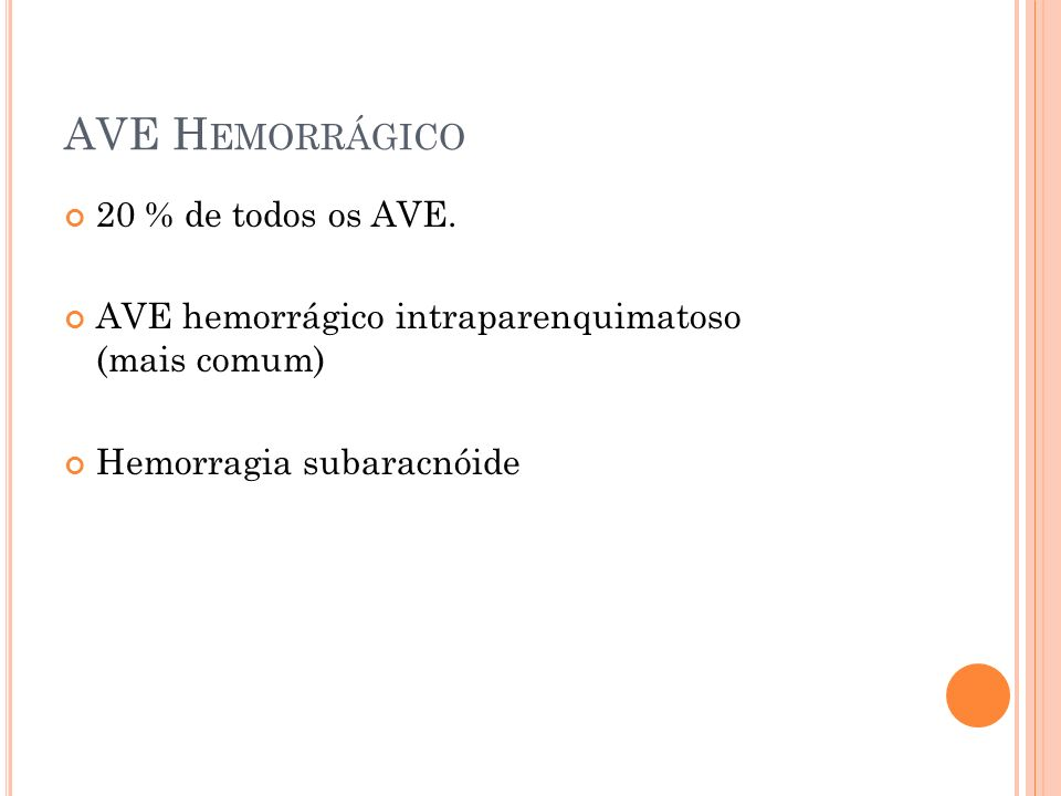 AVE Hemorrágico 20 % de todos os AVE.