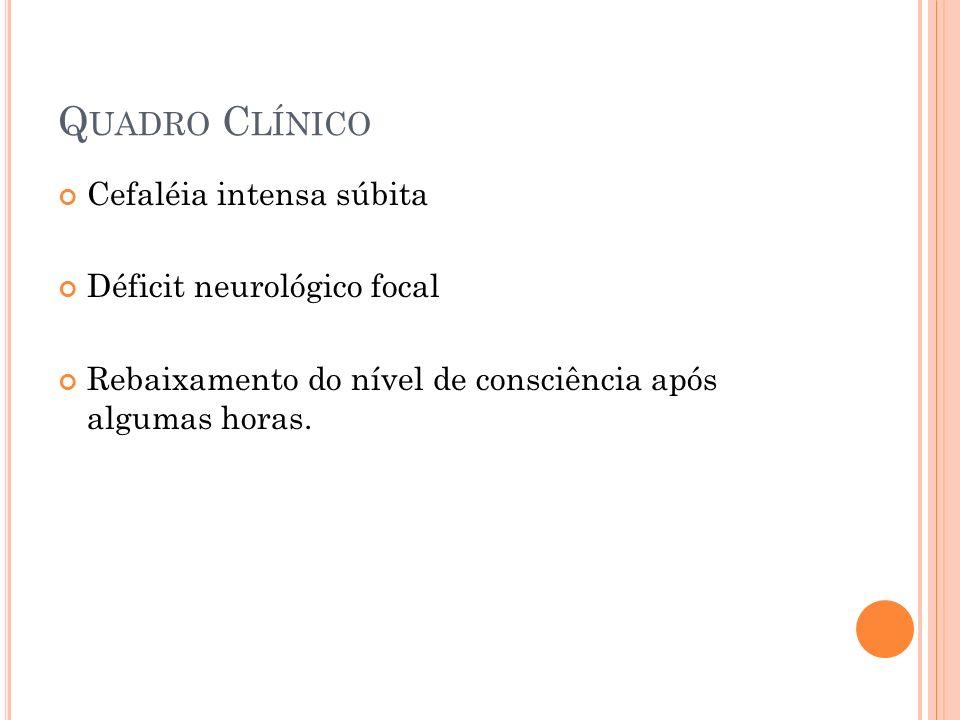 Quadro Clínico Cefaléia intensa súbita Déficit neurológico focal