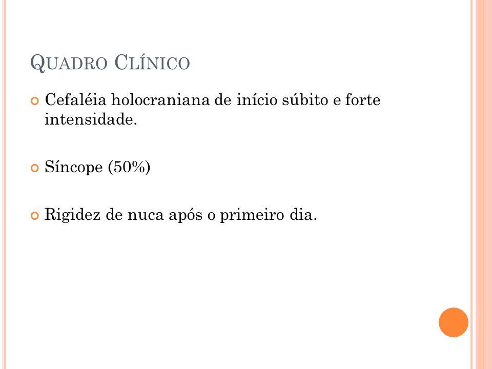 Quadro Clínico Cefaléia holocraniana de início súbito e forte intensidade.