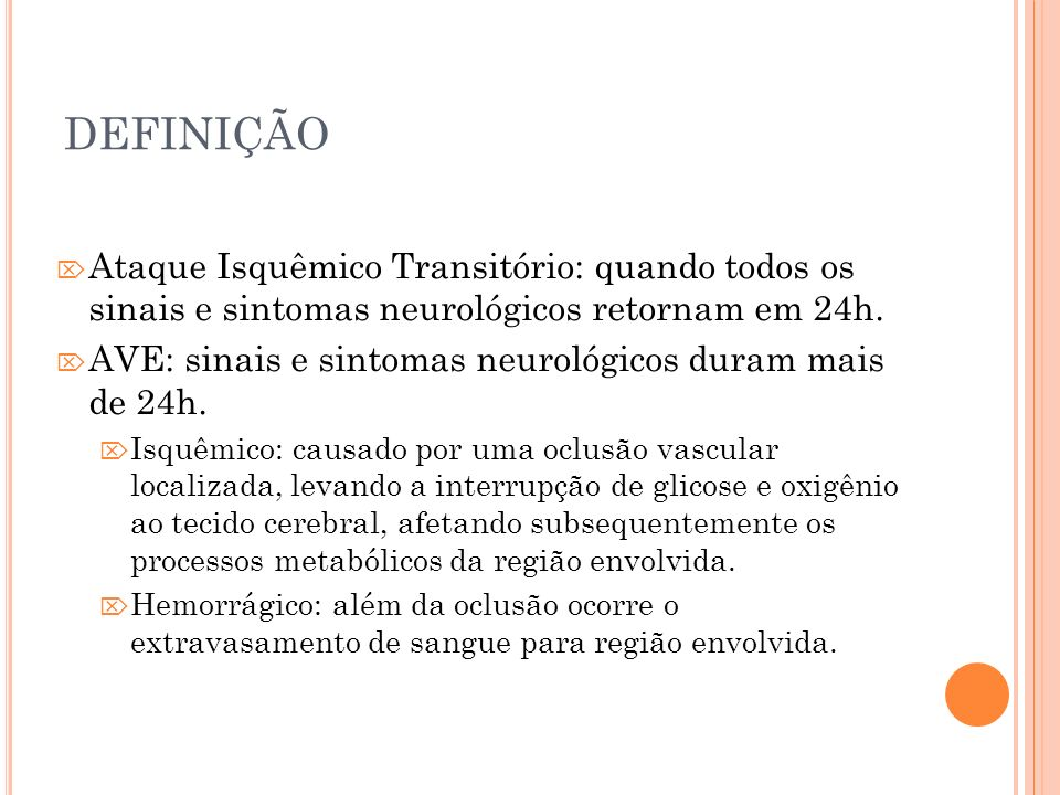 DEFINIÇÃOAtaque Isquêmico Transitório: quando todos os sinais e sintomas neurológicos retornam em 24h.