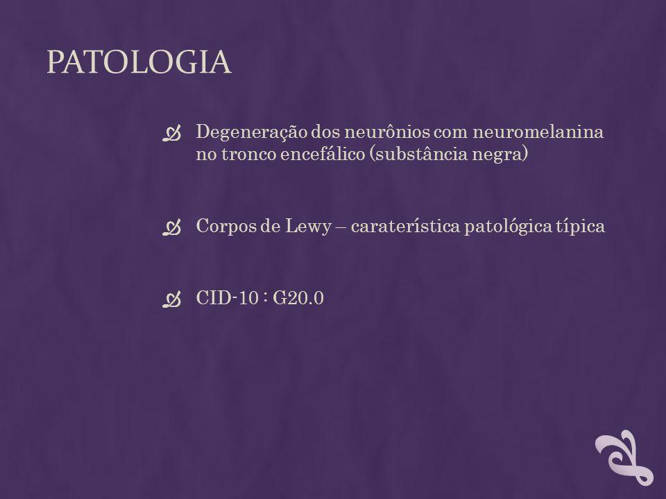 Patologia Degeneração dos neurônios com neuromelanina no tronco encefálico (substância negra) Corpos de Lewy – caraterística patológica típica.