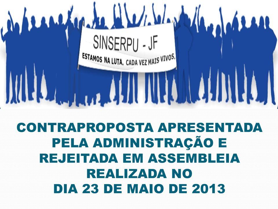 CONTRAPROPOSTA APRESENTADA PELA ADMINISTRAÇÃO E REJEITADA EM ASSEMBLEIA REALIZADA NO DIA 23 DE MAIO DE 2013