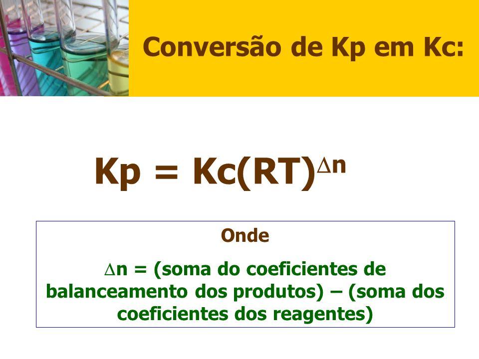 Conversão de Kp em Kc: Kp = Kc(RT)n Onde