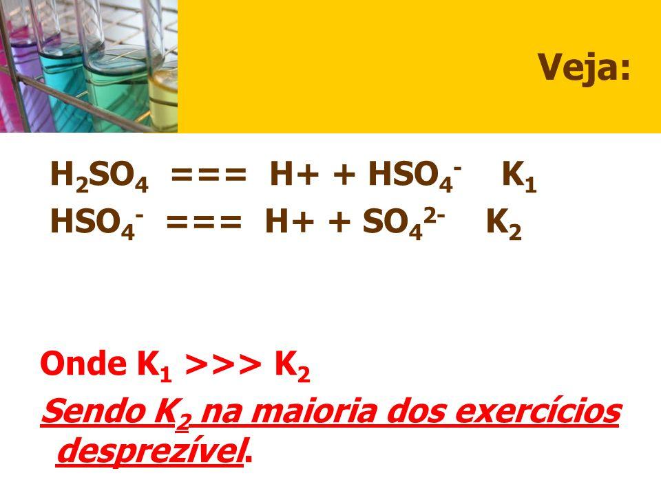 Veja: H2SO4 === H+ + HSO4- K1 HSO4- === H+ + SO42- K2