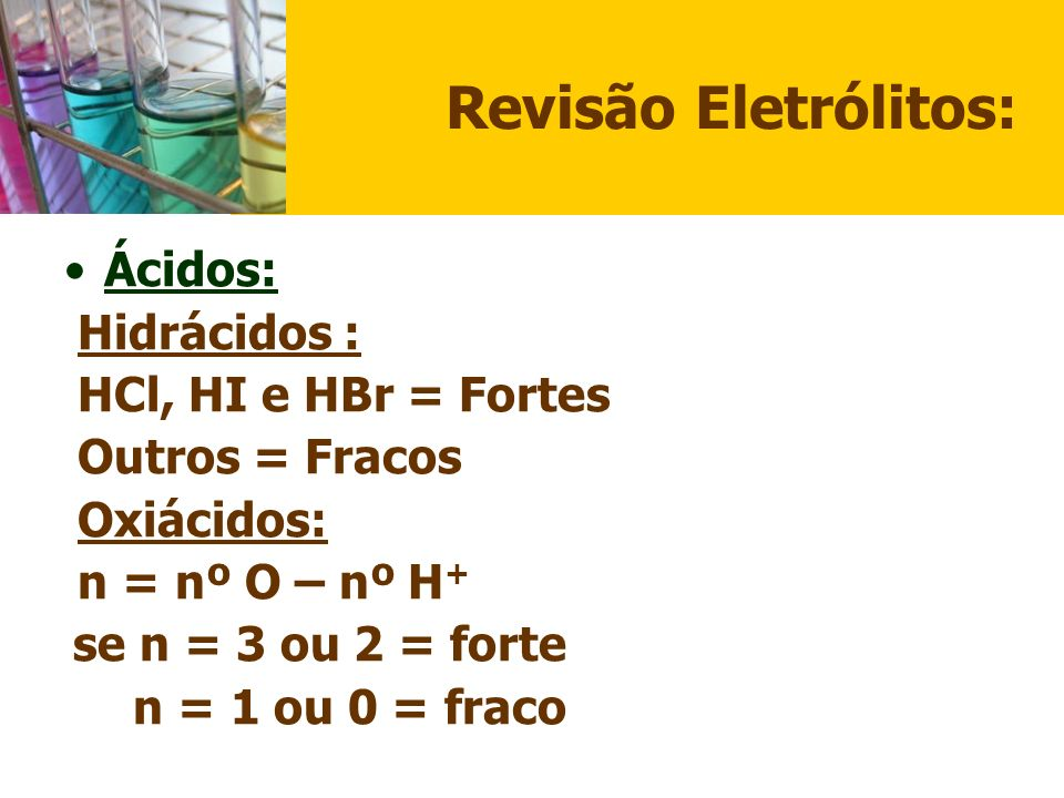 Revisão Eletrólitos: Ácidos: Hidrácidos : HCl, HI e HBr = Fortes
