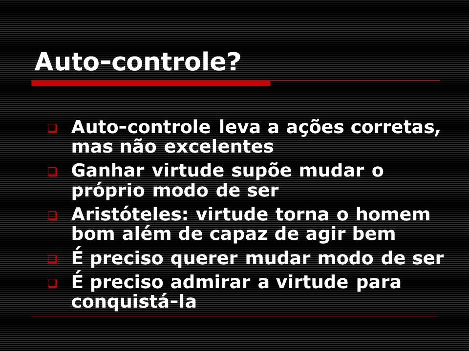 Auto-controle Auto-controle leva a ações corretas, mas não excelentes