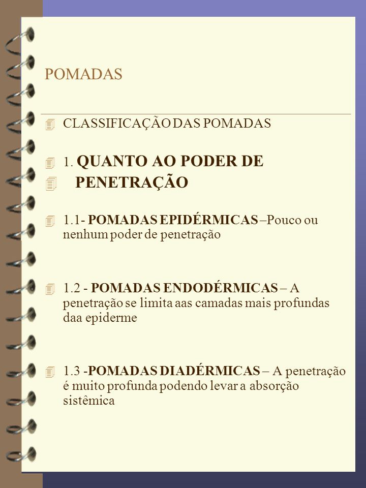 POMADAS PENETRAÇÃO CLASSIFICAÇÃO DAS POMADAS 1. QUANTO AO PODER DE