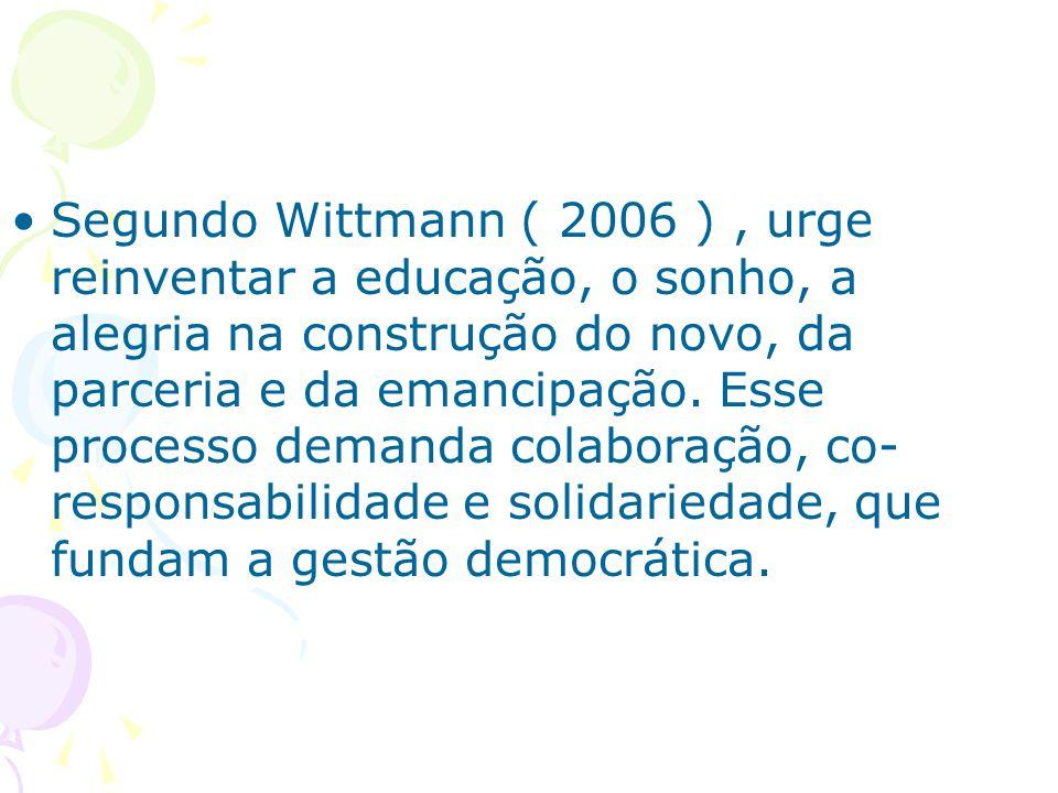 Segundo Wittmann ( 2006 ) , urge reinventar a educação, o sonho, a alegria na construção do novo, da parceria e da emancipação.