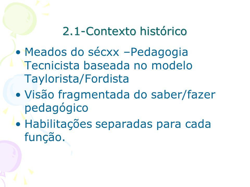 2.1-Contexto histórico Meados do sécxx –Pedagogia Tecnicista baseada no modelo Taylorista/Fordista.