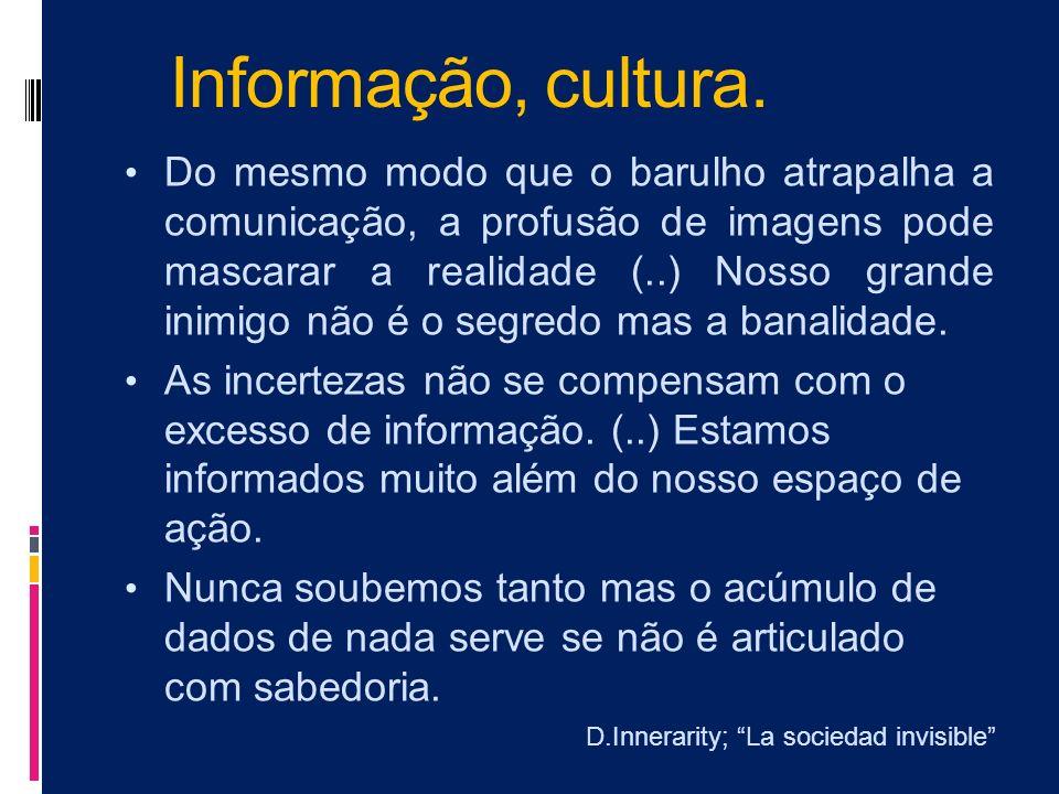 Informação, cultura.