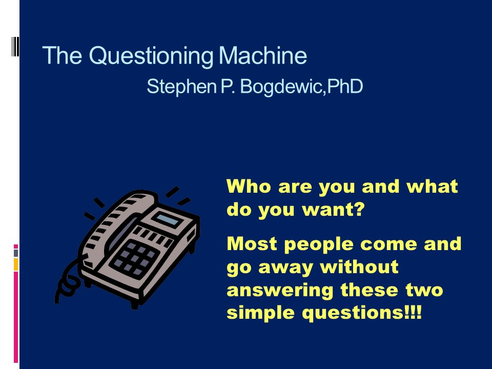 The Questioning Machine Stephen P. Bogdewic,PhD