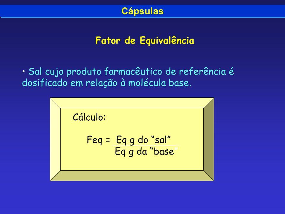 Cápsulas Fator de Equivalência. Sal cujo produto farmacêutico de referência é dosificado em relação à molécula base.