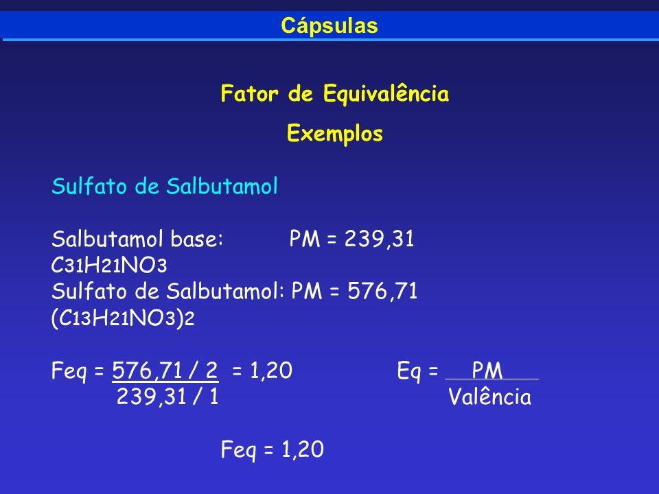 Cápsulas Fator de Equivalência. Exemplos. Sulfato de Salbutamol. Salbutamol base: PM = 239,31.