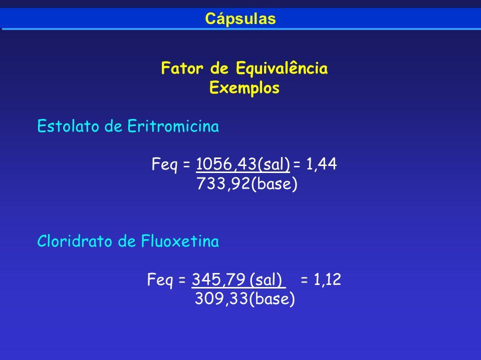 Cápsulas Fator de Equivalência. Exemplos. Estolato de Eritromicina. Feq = 1056,43(sal) = 1,44. 733,92(base)