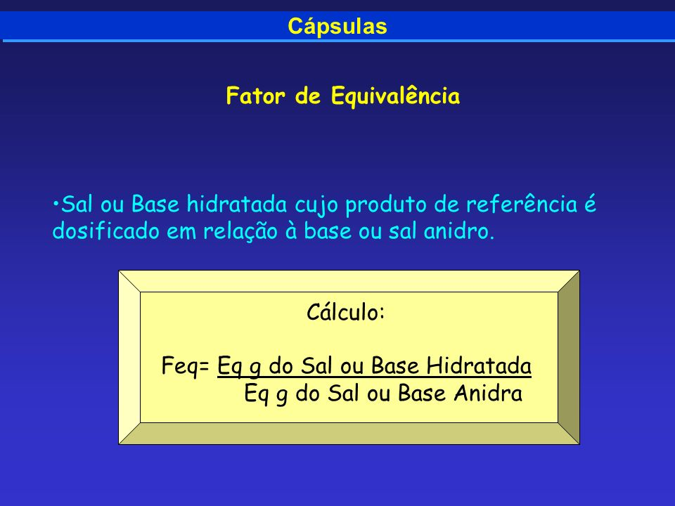 Feq= Eq g do Sal ou Base Hidratada Eq g do Sal ou Base Anidra