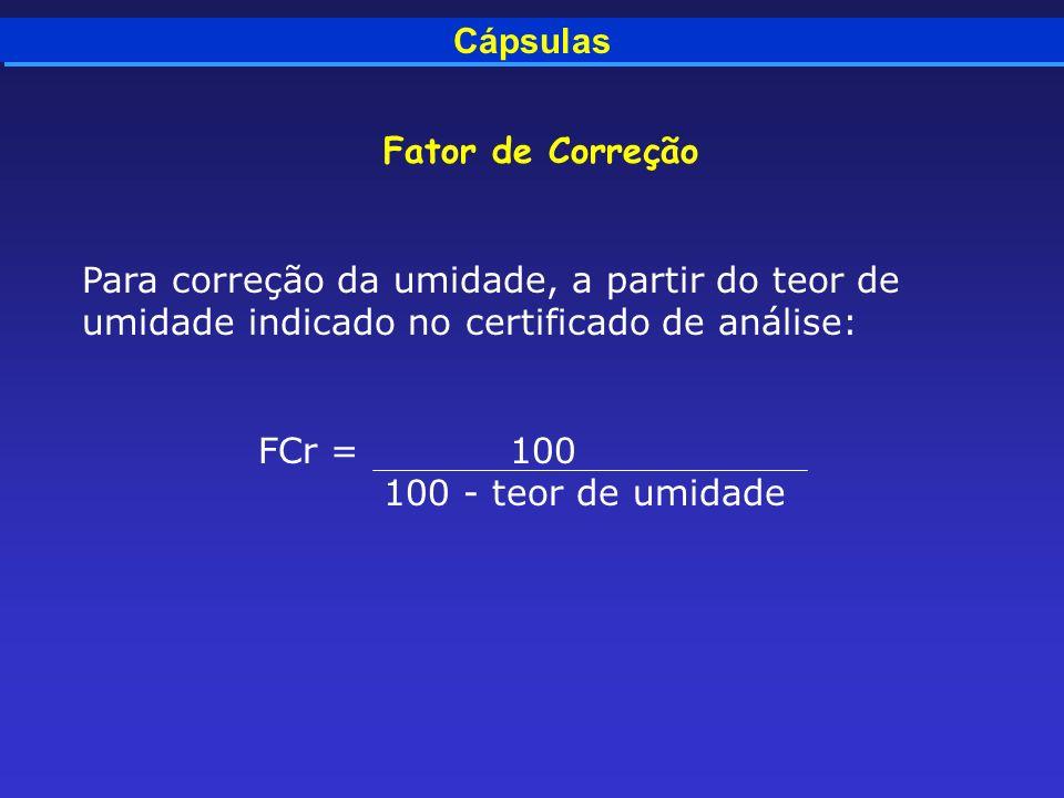 CápsulasFator de Correção. Para correção da umidade, a partir do teor de umidade indicado no certificado de análise: