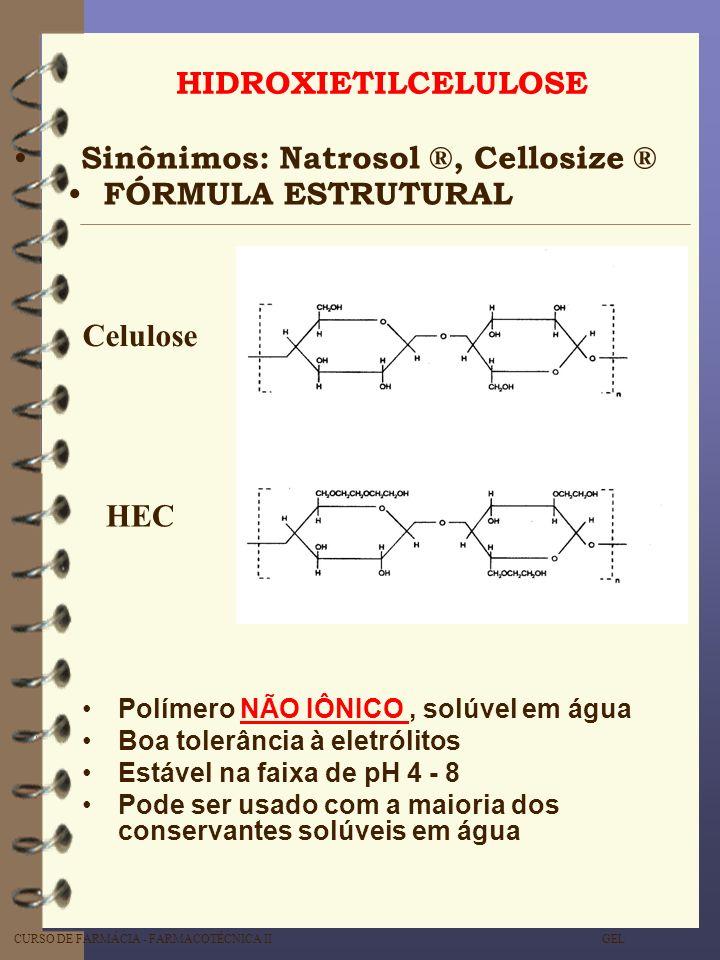 Sinônimos: Natrosol ®, Cellosize ® FÓRMULA ESTRUTURAL