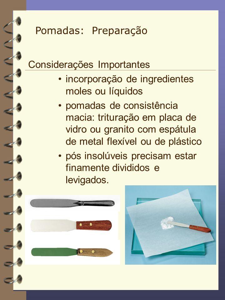 Pomadas: Preparação Considerações Importantes. incorporação de ingredientes moles ou líquidos.