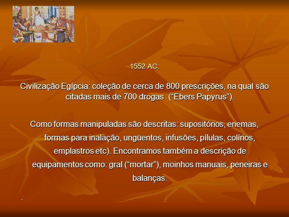 1552 AC: Civilização Egípcia: coleção de cerca de 800 prescrições, na qual são citadas mais de 700 drogas ( Ebers Papyrus ).