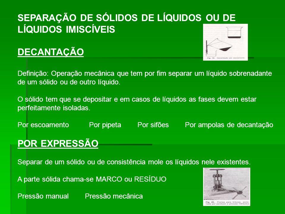 SEPARAÇÃO DE SÓLIDOS DE LÍQUIDOS OU DE LÍQUIDOS IMISCÍVEIS