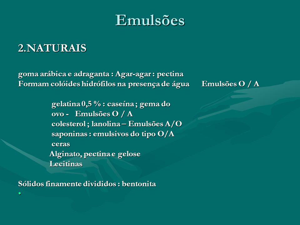 Emulsões 2.NATURAIS goma arábica e adraganta : Agar-agar : pectina