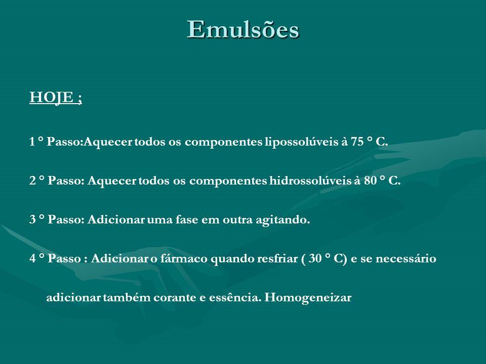 Emulsões HOJE ; 1 ° Passo:Aquecer todos os componentes lipossolúveis à 75 ° C. 2 ° Passo: Aquecer todos os componentes hidrossolúveis à 80 ° C.