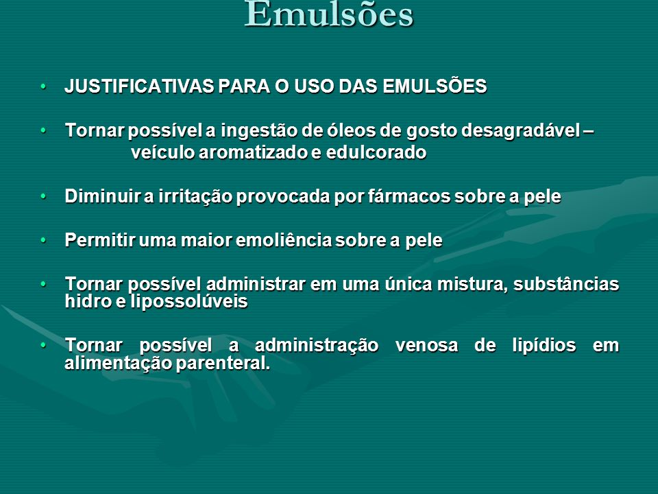 Emulsões JUSTIFICATIVAS PARA O USO DAS EMULSÕES