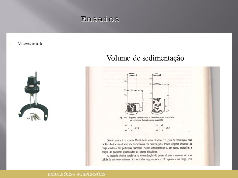 Ensaios Viscosidade Volume de sedimentação EMULSÕES e SUSPENSÕES