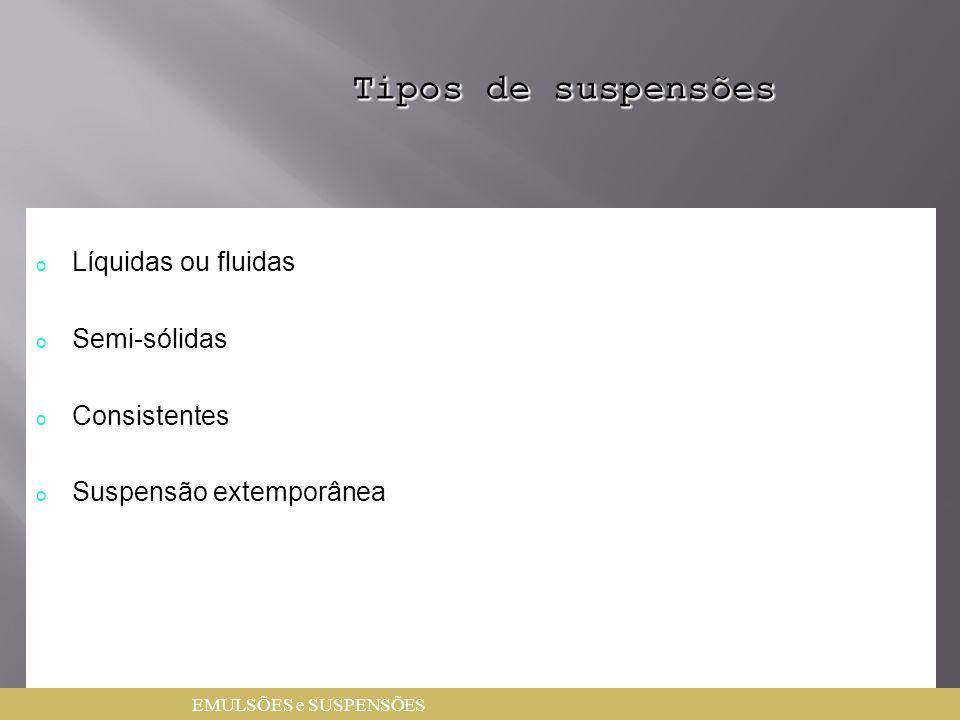 Tipos de suspensões Líquidas ou fluidas Semi-sólidas Consistentes