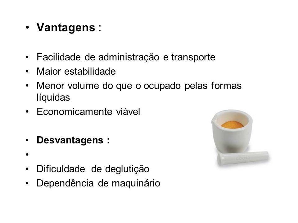 Vantagens : Facilidade de administração e transporte