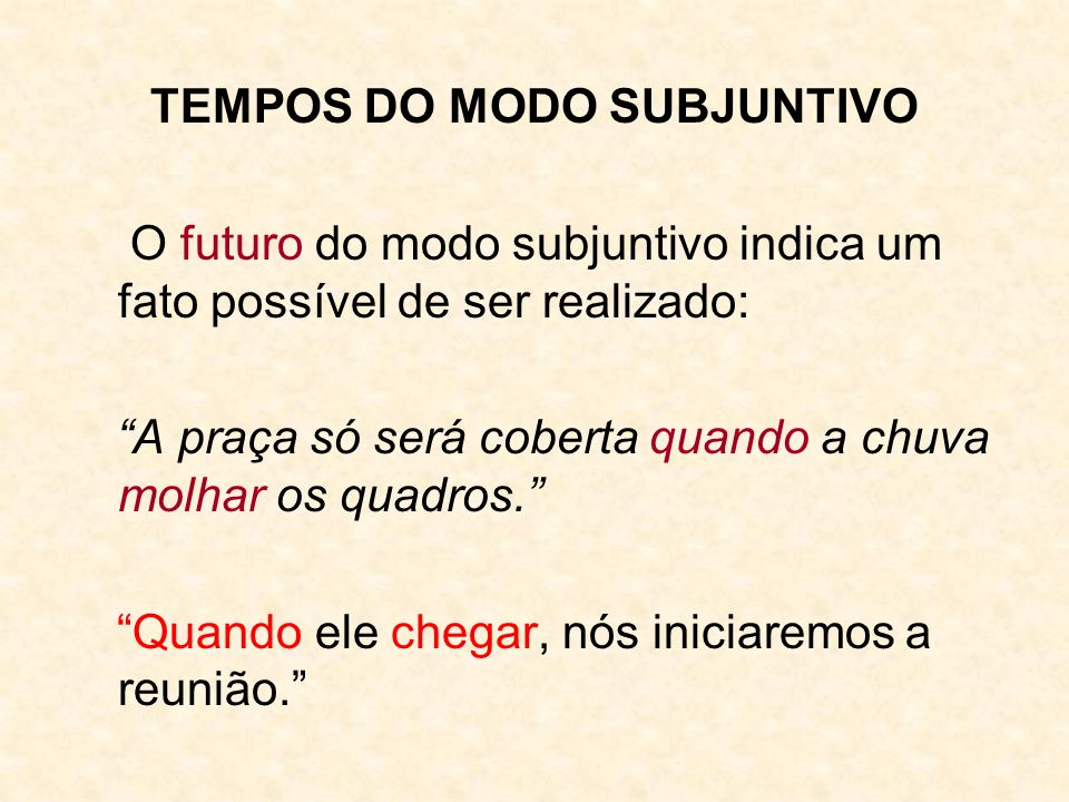 TEMPOS DO MODO SUBJUNTIVO