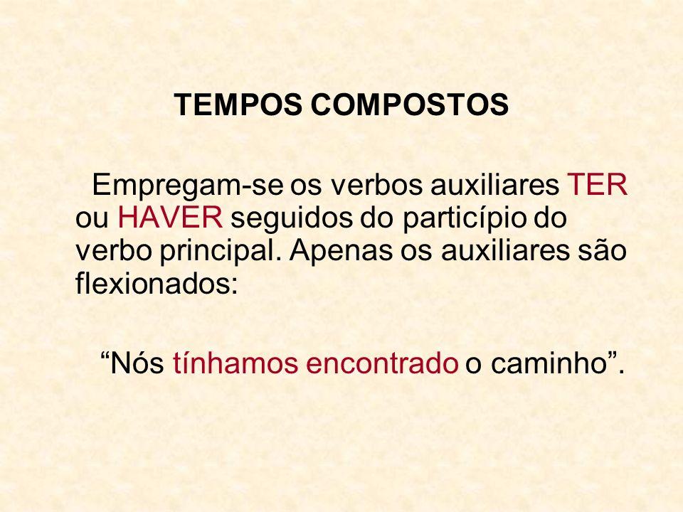 TEMPOS COMPOSTOS Empregam-se os verbos auxiliares TER ou HAVER seguidos do particípio do verbo principal. Apenas os auxiliares são flexionados:
