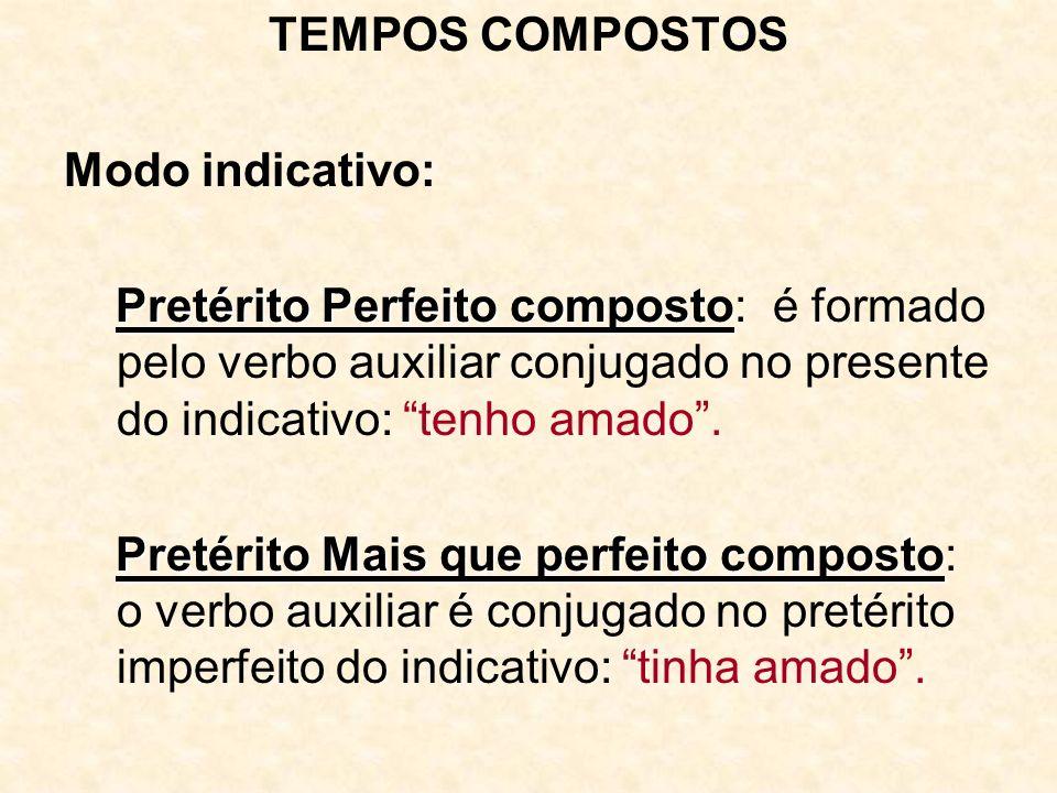 TEMPOS COMPOSTOS Modo indicativo: Pretérito Perfeito composto: é formado pelo verbo auxiliar conjugado no presente do indicativo: tenho amado .