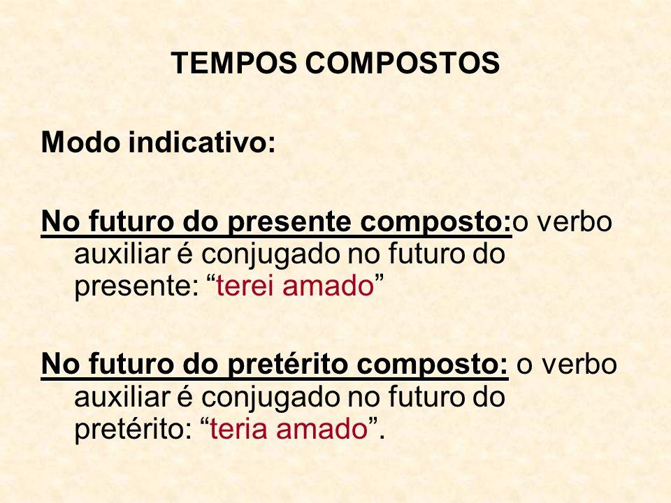 TEMPOS COMPOSTOS Modo indicativo: No futuro do presente composto:o verbo auxiliar é conjugado no futuro do presente: terei amado