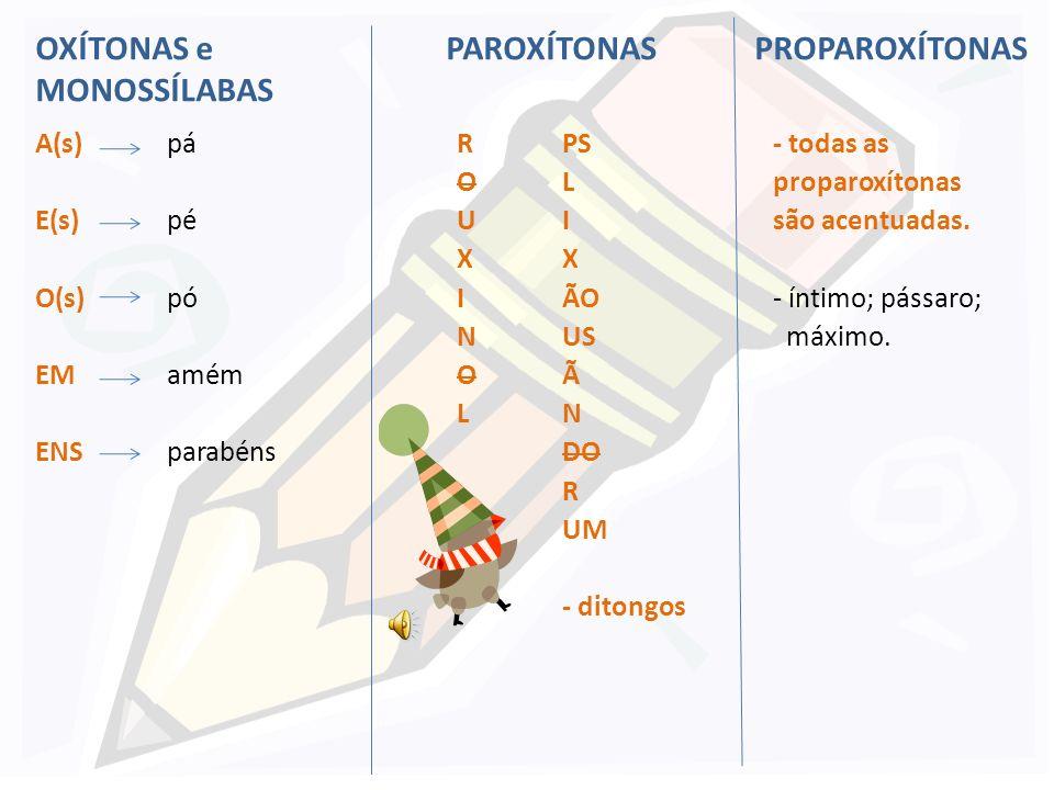 OXÍTONAS e PAROXÍTONAS PROPAROXÍTONAS MONOSSÍLABAS