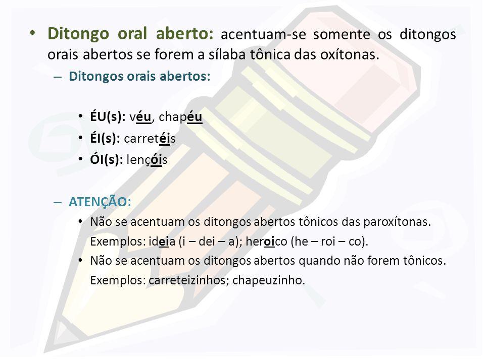 Ditongo oral aberto: acentuam-se somente os ditongos orais abertos se forem a sílaba tônica das oxítonas.
