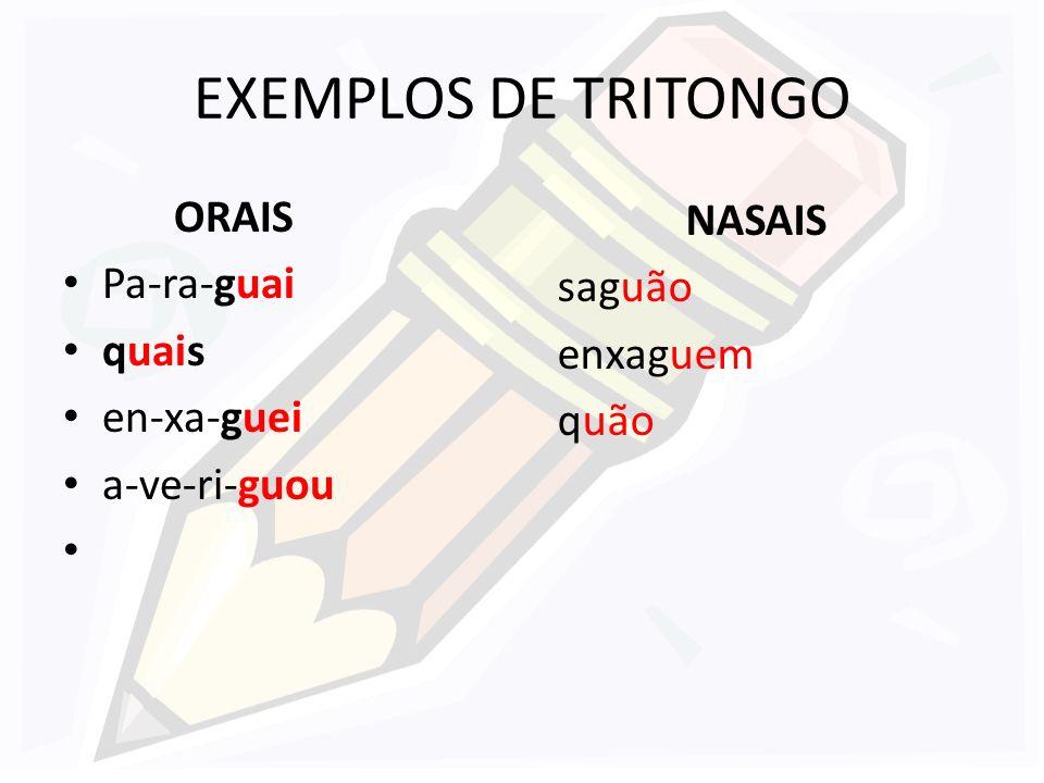 EXEMPLOS DE TRITONGO ORAIS NASAIS Pa-ra-guai saguão quais enxaguem