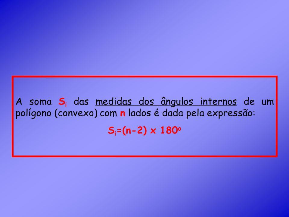 A soma Si das medidas dos ângulos internos de um polígono (convexo) com n lados é dada pela expressão: