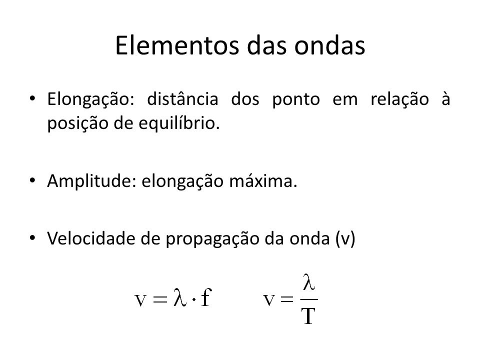 Elementos das ondas Elongação: distância dos ponto em relação à posição de equilíbrio. Amplitude: elongação máxima.
