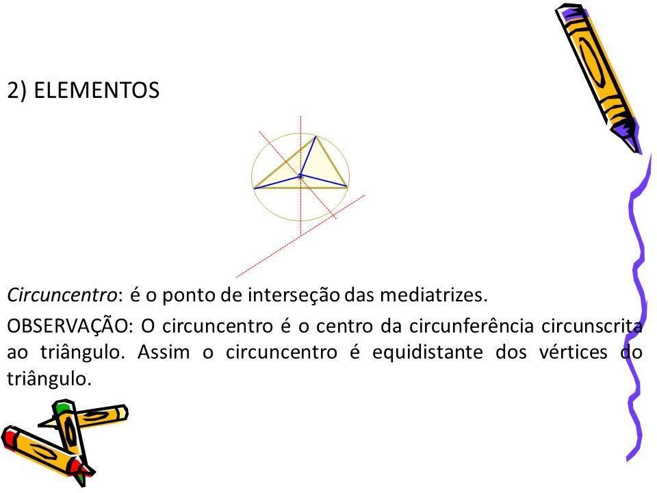 2) ELEMENTOS Circuncentro: é o ponto de interseção das mediatrizes.
