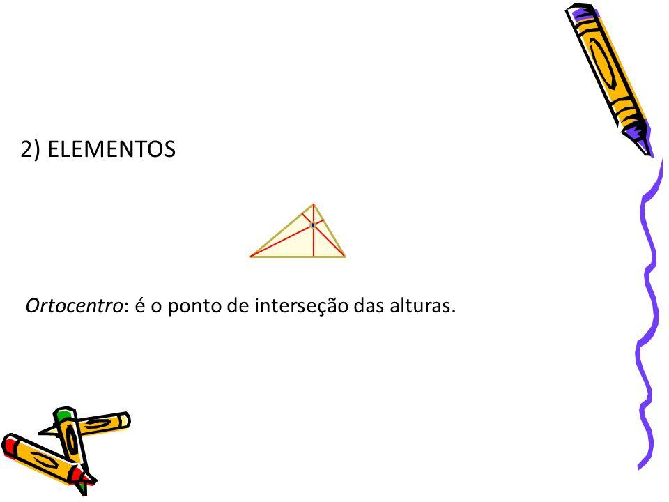 2) ELEMENTOS Ortocentro: é o ponto de interseção das alturas.